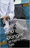 Real Estate Agents and Danger: 39 Tips to Stay Safe