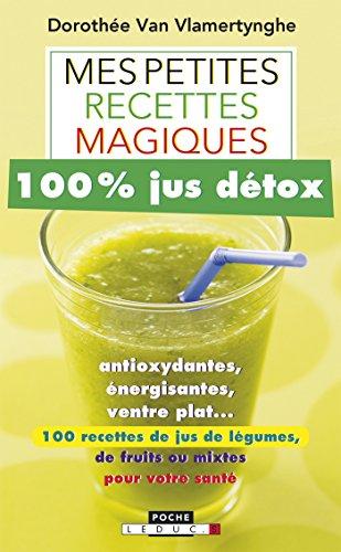 Lire en ligne Mes petites recettes magiques 100% jus détox pdf ebook