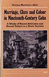 Marriage, Class and Colour in Nineteenth-Century Cuba: A Study of Racial Attitudes and Sexual Values in a Slave Society
