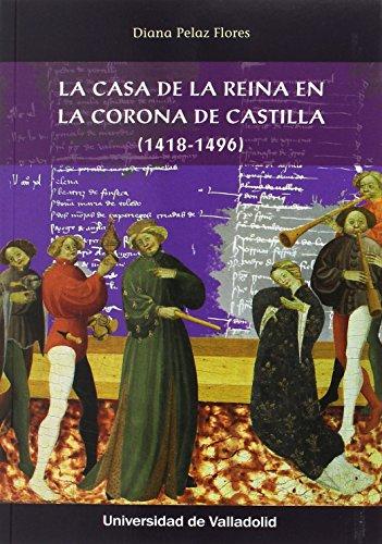 Casa de la Reina en la Corona de Castilla (1418-1496) por Diana Pelaz Flores