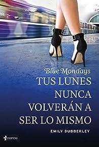 Blue Mondays: Tus lunes nunca volverán a ser lo mismo par Emily Dubberley