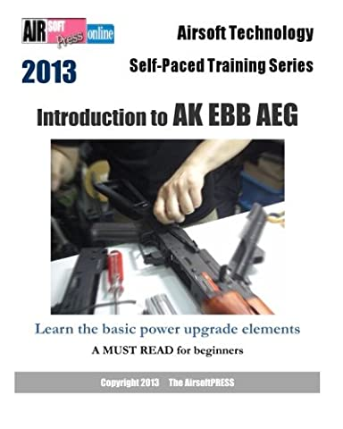2013 Airsoft Technology Self-Paced Training Series: Introduction to AK EBB AEG: Learn the basic power upgrade elements: with coverage on FET and Hybrid Gearbox