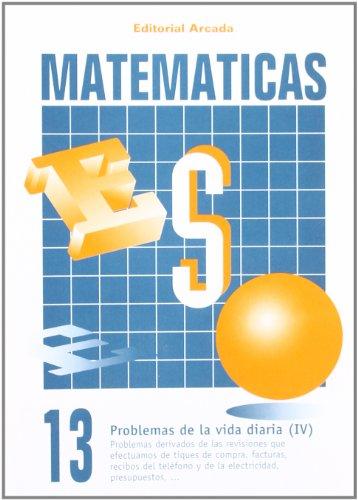 Matemáticas 13. Problemas De La Vida Diaria IV (Eso Matematicas) por Vv.Aa.