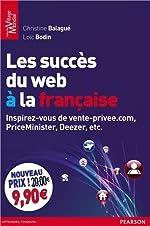 Les succès du web à la française - Inspirez-vous de vente-privée.com, PriceMinister, Deezer, etc. de Christine Balagué
