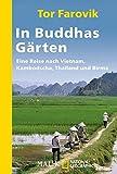 In Buddhas Gärten: Eine Reise nach Vietnam, Kambodscha, Thailand und Birma - Tor Farovik