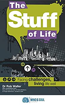 Stuff of Life, The: Facing challenges, living life well by [Waller, Rob, van der hart, Will, Middleton, Kate, Clark, Jonathan, Bretherton, Roger]