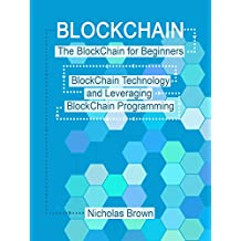 BlockChain: The BlockChain for Beginners. BlockChain Technology and Leveraging BlockChain Programming (English Edition)