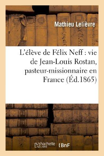 L'élève de Félix Neff : vie de Jean-Louis Rostan, pasteur-missionnaire en France, en Suisse: et dans les îles de la Manche