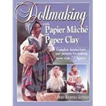 Dollmaking with Papier Mache and Paper Clay: Complete Instructions and Patterns for Making More Than 20 Figures by Doris Rockwell Gottilly (1998-08-01)