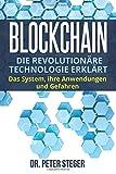 Blockchain: Die revolutionäre Technologie erklärt. Das System, ihre Anwendungen und Gefahren. - Dr. Peter Steger Steger