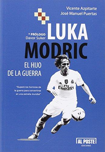 Luka Modric: El hijo de la guerra por Vicente; Puertas García, José Manuel Azpitarte Pérez