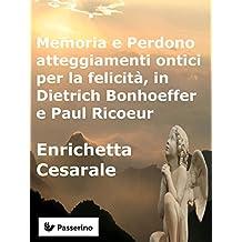 Memoria e Perdono, atteggiamenti ontici per la felicità,  in Dietrich Bonhoeffer e Paul Ricoeur