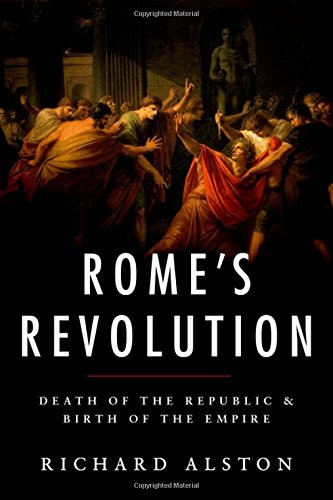 Rome's Revolution: Death of the Republic & Birth of the Empire (Ancient Warfare and Civilization)