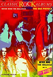The Sex Pistols: Never Mind the Bollocks (Classic rock albums) by Clinton Heylin (2001-01-01)