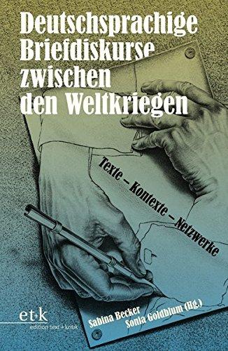 Deutschsprachige Briefdiskurse zwischen den Weltkriegen: Texte - Kontexte - Netzwerke