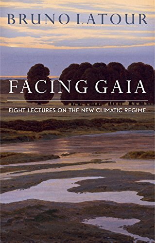 Facing Gaia: Eight Lectures on the New Climatic Regime (English Edition)