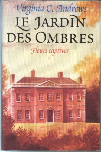 Le jardin des ombres (Fleurs captives. ) par Virginia C. Andrews, Francis Kerline