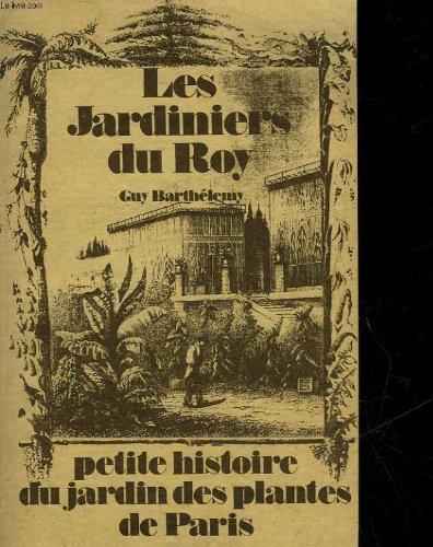 Les jardiniers du roy - petite histoire du jardin des plantes de paris