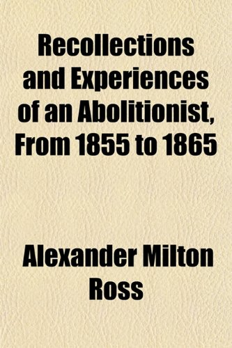 Recollections and Experiences of an Abolitionist, From 1855 to 1865