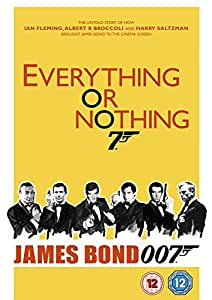 EVERYTHING OR NOTHING: THE UNTOLD STORY OF 007 [UK Import]