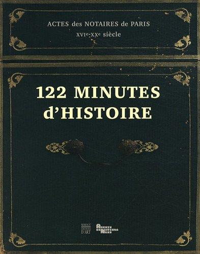 122 minutes d'histoire : Actes des notaires de Paris XVIe-XXe sicle