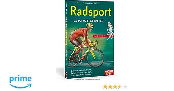 Radsport Anatomie: Der vollständig illustrierte Ratgeber für Technik ...