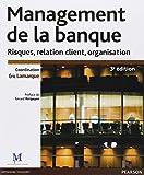 Management de la banque 3e édition - Risques, relation client, organisation