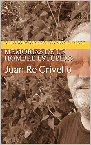 Memorias de un Hombre Estúpido: Juan Re Crivello por juan Re Crivello
