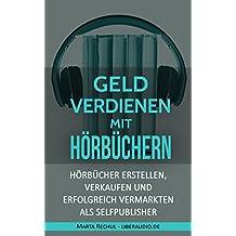 Online Geld verdienen mit Hörbüchern: Hörbücher erstellen, verkaufen und erfolgreich vermarkten als Selfpublisher (German Edition)
