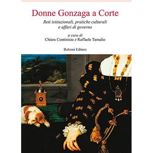 Donne Gonzaga A Corte. Reti Istituzionali, Pratiche Culturali E Affari Di Governo: Europa Delle Corti/162