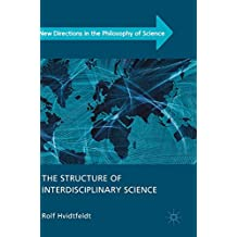 The Structure of Interdisciplinary Science (New Directions in the Philosophy of Science)