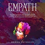 Empath: The Complete Healing Guide for Highly Sensitive People. Learn How to Stop Absorbing Negative Energies, Use Your Gift of Intuition and Overcome Fears with Emotional Intelligence