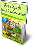 Les clefs de l'équilibre alimentaire: Choix des aliments et guide d'achat...