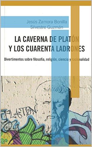 La caverna de Platón y los cuarenta ladrones: Divertimentos sobre filosofía, religión, ciencia y racionalidad