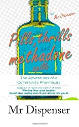 By Mr Mr Dispenser - Pills, Thrills and Methadone Spills: The Adventures of a Community Pharmacist