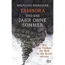 Tambora und das Jahr ohne Sommer: Wie ein Vulkan die Welt in die Krise stürzte