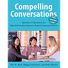 Compelling Conversations - Japan: Questions and Quotations for High-Intermediate Japanese English Language Learners (English Edition)