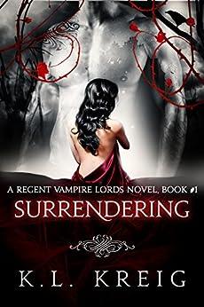 Surrendering: A Regent Vampire Lords Novel, Book #1 by [Kreig, K.L.]