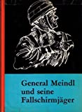 General Meindl und seine Fallschirmjäger. Vom Sturmregiment zum II. Fallschirmkorps 1940 - 19445