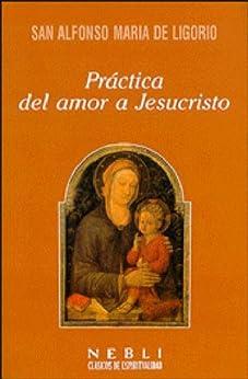 Práctica del amor a Jesucristo de [de Ligorio, San Alfonso María, Alfonso María De Ligorio & Santo]
