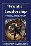 Frantic Leadership: How to Grow Leaders, Inspire Others and Achieve Results or Develop Management Potential by Applying New Mindset, Thinking and Skills Necessary for Success