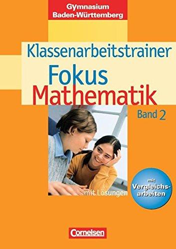 Fokus Mathematik - Gymnasium Baden-Württemberg / Band 2 - Klassenarbeitstrainer mit eingelegten Musterlösungen,
