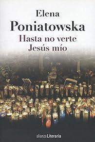 Hasta no verte Jesús mío ) par Elena Poniatowska