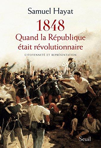 Quand la République était révolutionnaire : Citoyenneté et représentation en 1848 par Samuel Hayat