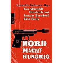 Mord macht hungrig: Kulinarische Kurzkrimis mit den beliebtesten Ermittlern - inklusive mörderischer Rezepte