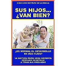 SUS HIJOS... ¿VAN BIEN?: ¿ES NORMAL EL DESARROLLO DE SUS HIJOS? ¡356 PAGINAS SATURADAS DE INFORMACION! (COLECCION INSTITUTO DE LA FAMILIA nº 10)