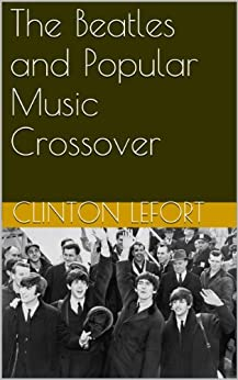 The Beatles and Popular Music Crossover (English Edition) par [LeFort, Clinton]