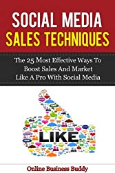 Social Media Sales Techniques: The 25 most effective ways to boost sales and market like a pro with social media! (web marketing, social media for business) (English Edition)