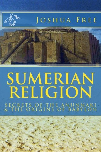 Sumerian Religion: Secrets of the Anunnaki & The Origins of Babylon