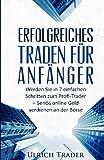 Erfolgreiches Traden f??r Anf???nger: Werden Sie in 7 einfachen Schritten zum Profi-Trader - Seri??s online Geld verdienen an der B??rse (German Edition) by Ulrich Trader (2015-10-24)